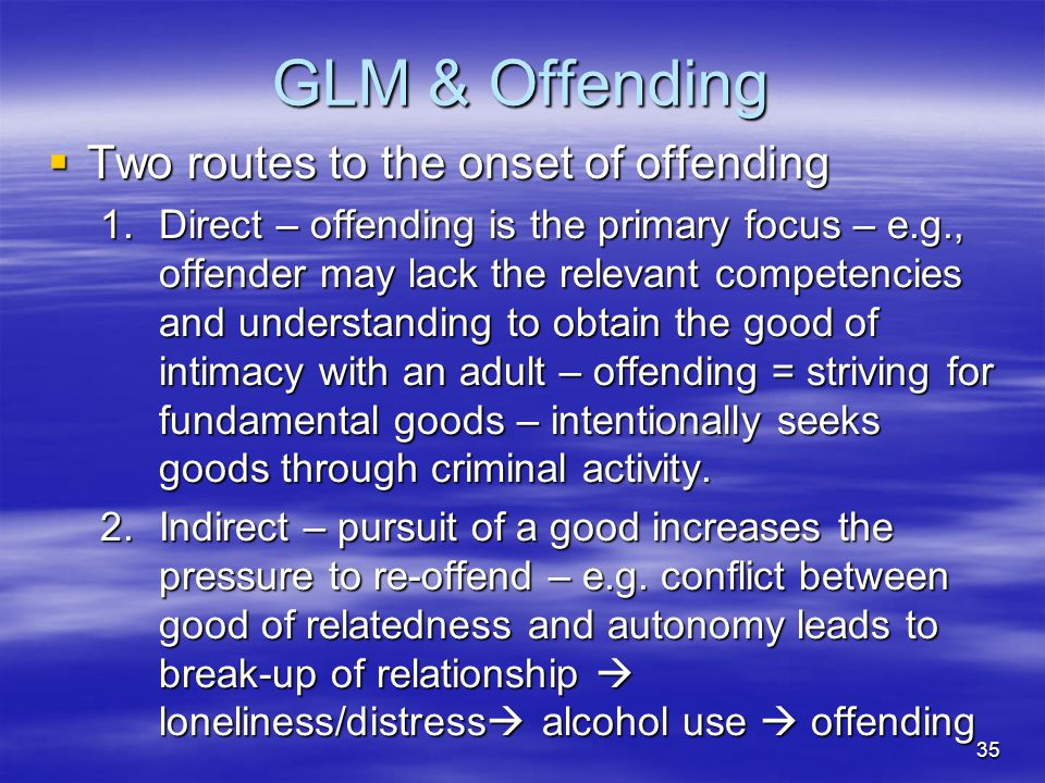 GLM & Offending  Two routes to the onset of offending 1.Direct – offending is the primary focus – e.g., offender may lack the relevant competencies a