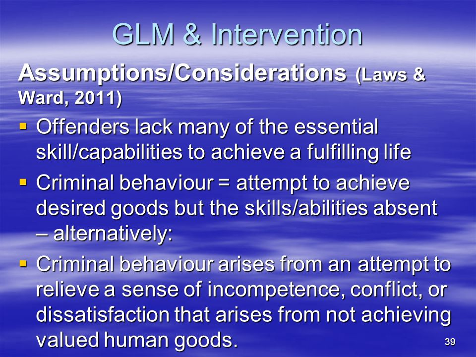 GLM & Intervention Assumptions/Considerations (Laws & Ward, 2011)  Offenders lack many of the essential skill/capabilities to achieve a fulfilling li