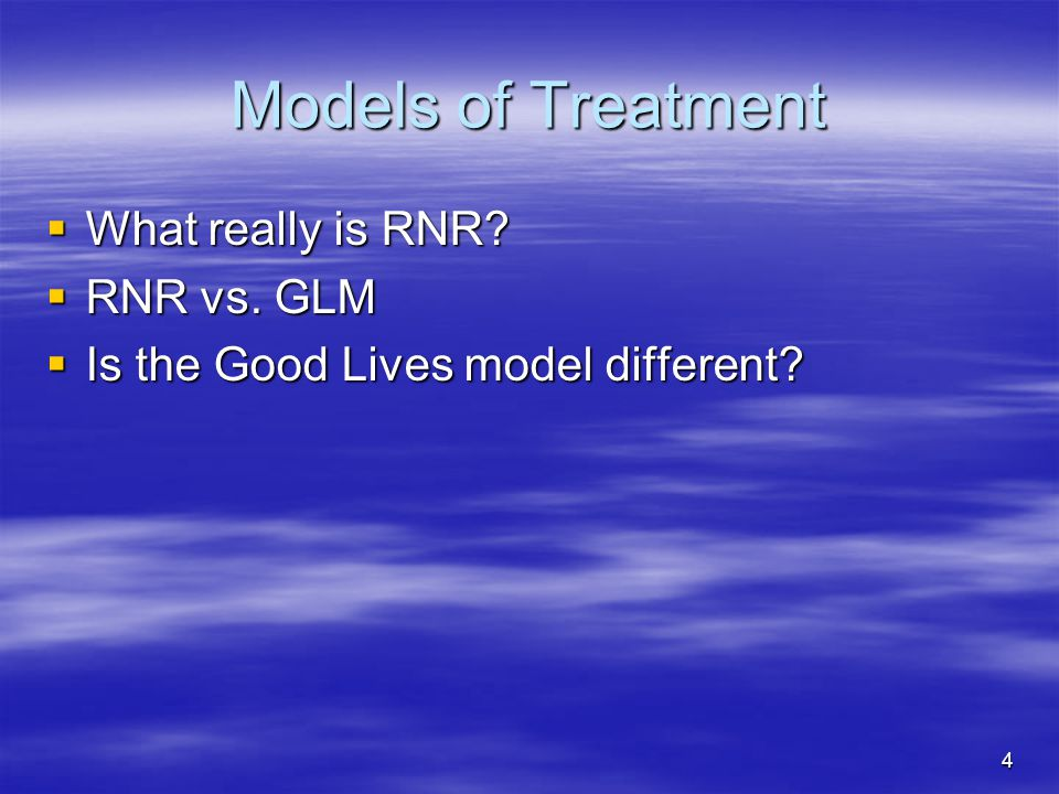 Models of Treatment  What really is RNR?  RNR vs. GLM  Is the Good Lives model different? 4
