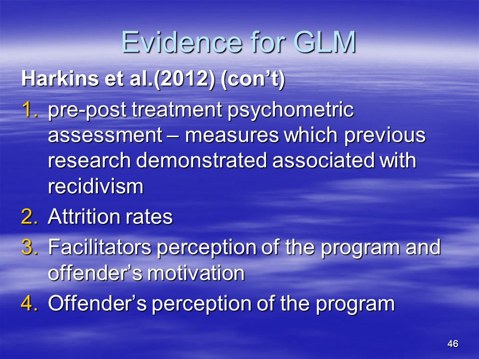 Evidence for GLM Harkins et al.(2012) (con't) 1.pre-post treatment psychometric assessment – measures which previous research demonstrated associated