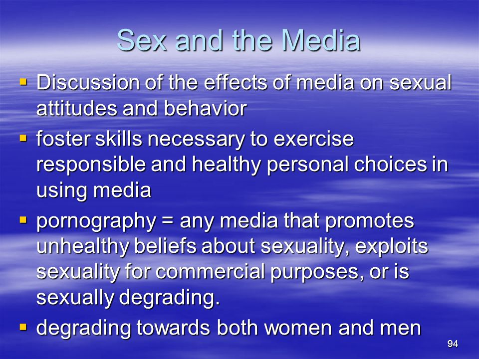 Sex and the Media  Discussion of the effects of media on sexual attitudes and behavior  foster skills necessary to exercise responsible and healthy