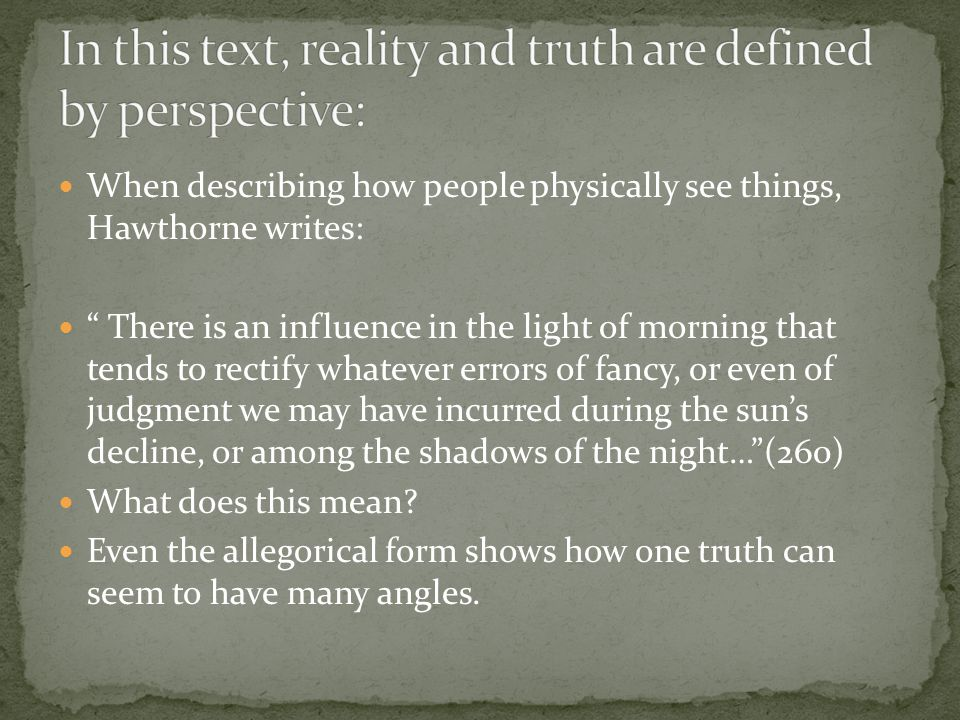 When describing how people physically see things, Hawthorne writes: There is an influence in the light of morning that tends to rectify whatever errors of fancy, or even of judgment we may have incurred during the sun's decline, or among the shadows of the night… (260) What does this mean.