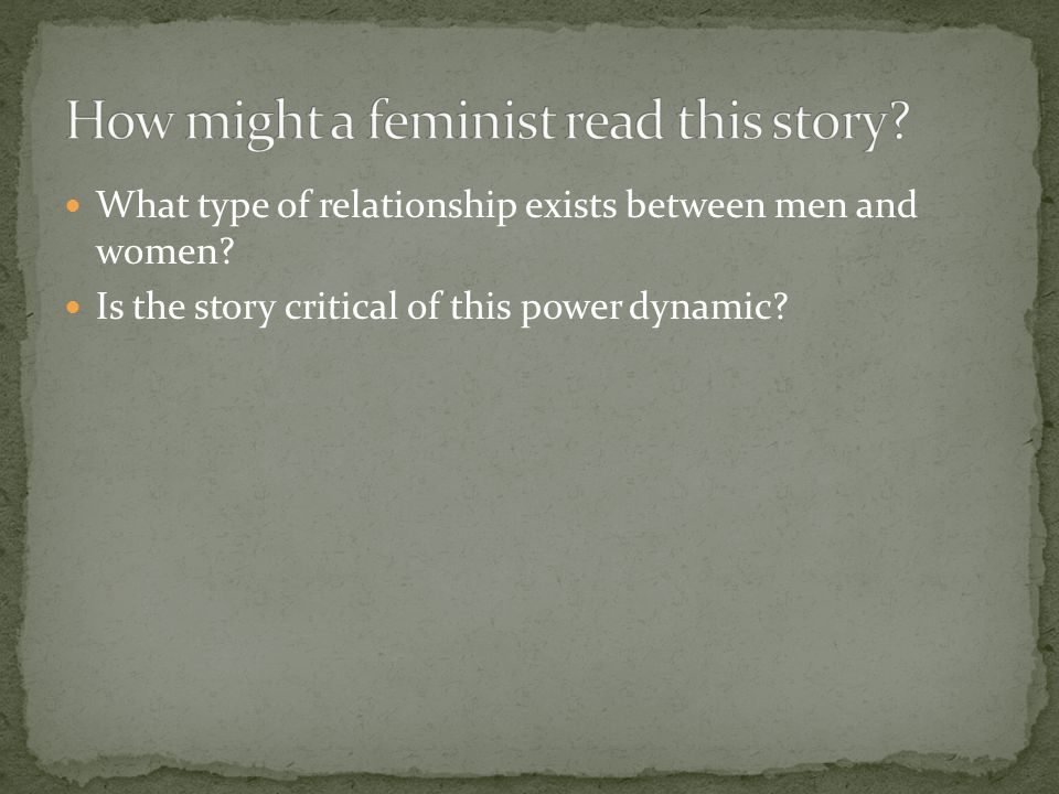 What type of relationship exists between men and women? Is the story critical of this power dynamic?