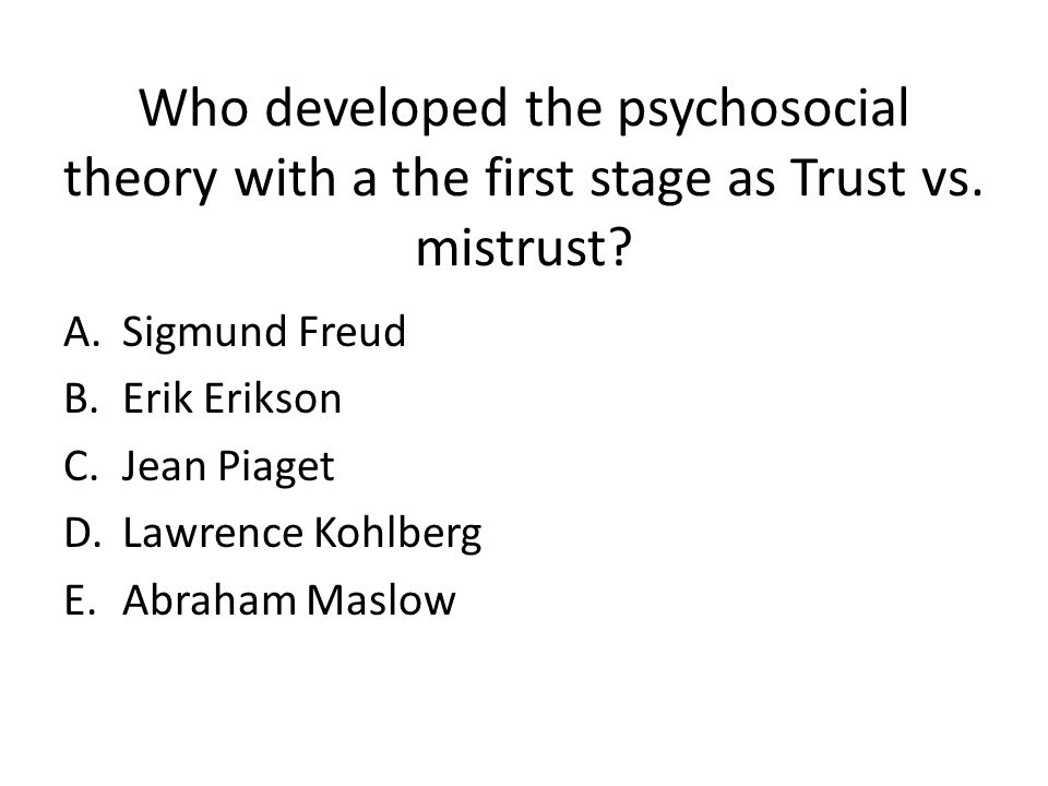 Who developed the psychosocial theory with a the first stage as Trust vs.