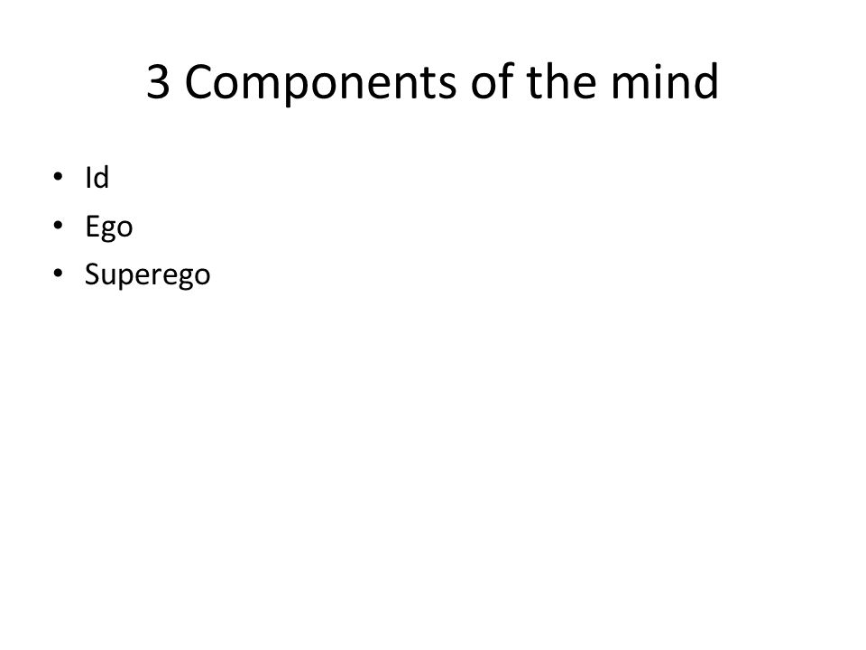 3 Components of the mind Id Ego Superego