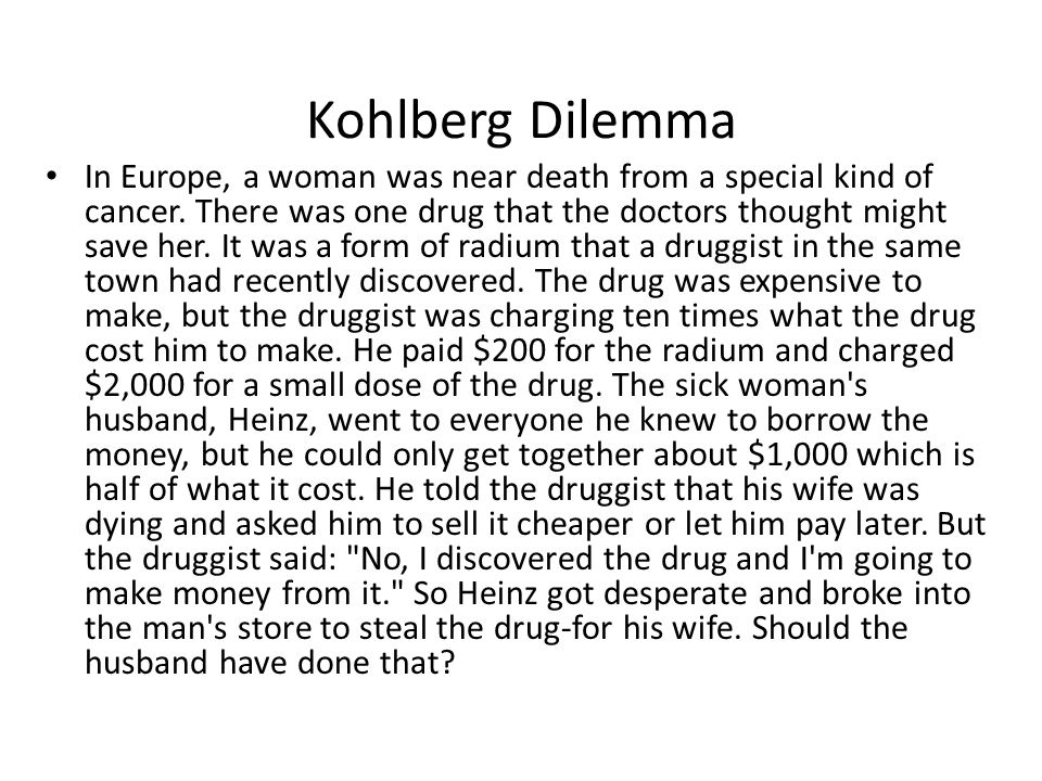 Kohlberg Dilemma In Europe, a woman was near death from a special kind of cancer.