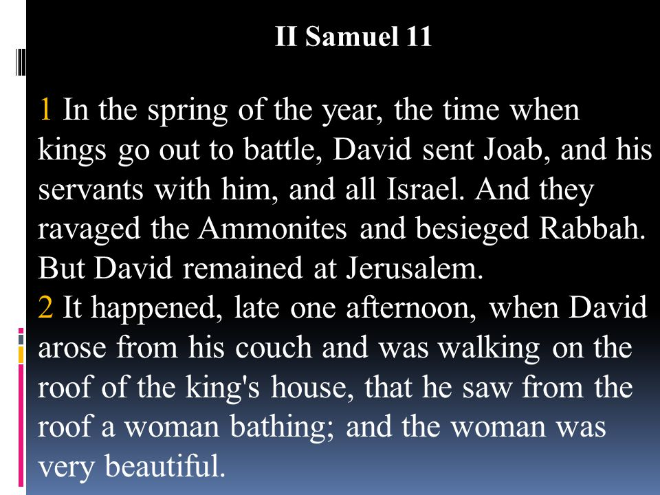 1 In the spring of the year, the time when kings go out to battle, David sent Joab, and his servants with him, and all Israel. And they ravaged the Am