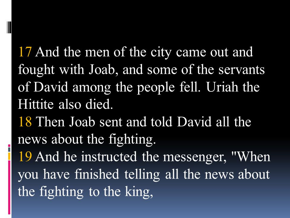 17 And the men of the city came out and fought with Joab, and some of the servants of David among the people fell. Uriah the Hittite also died. 18 The