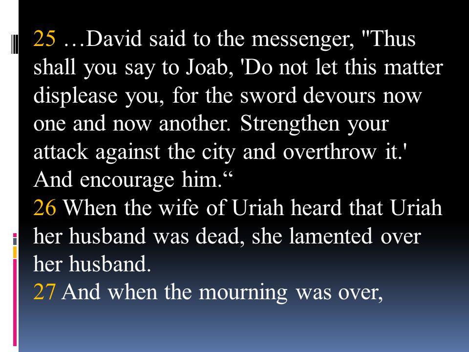 25 …David said to the messenger,
