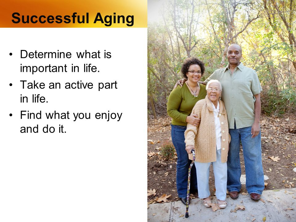 Successful Aging Determine what is important in life.