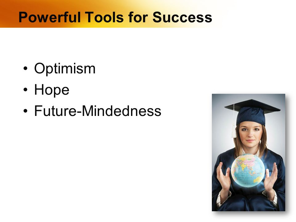 Powerful Tools for Success Optimism Hope Future-Mindedness