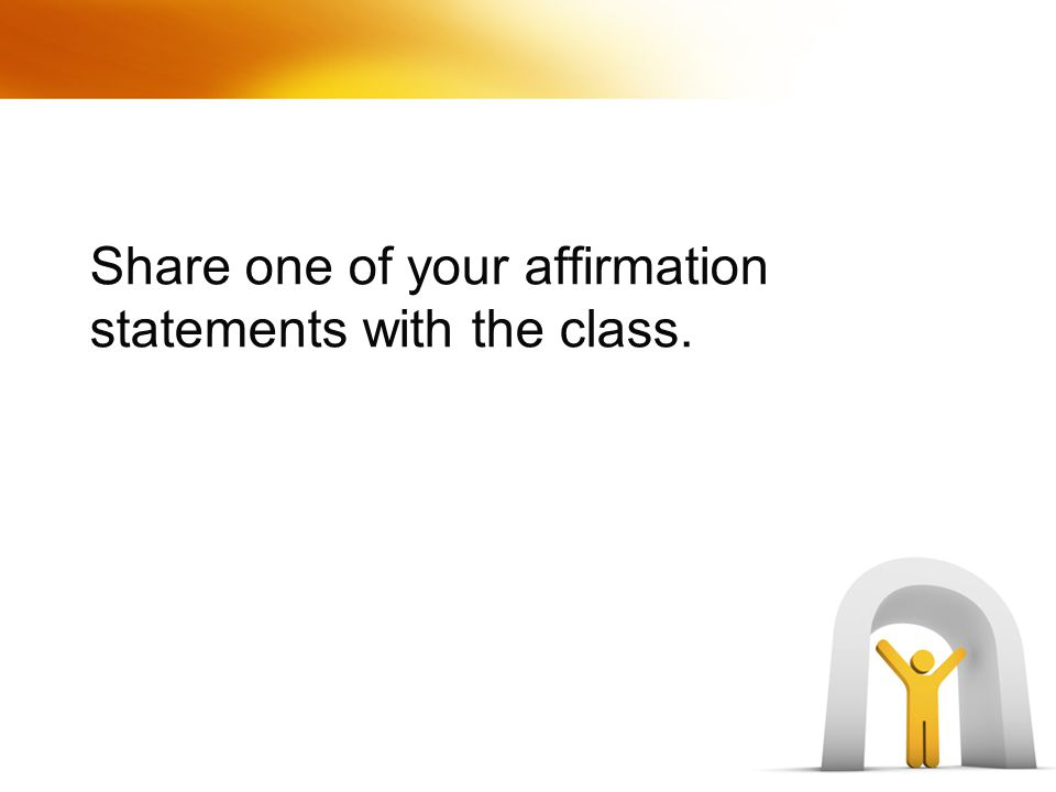 Share one of your affirmation statements with the class.