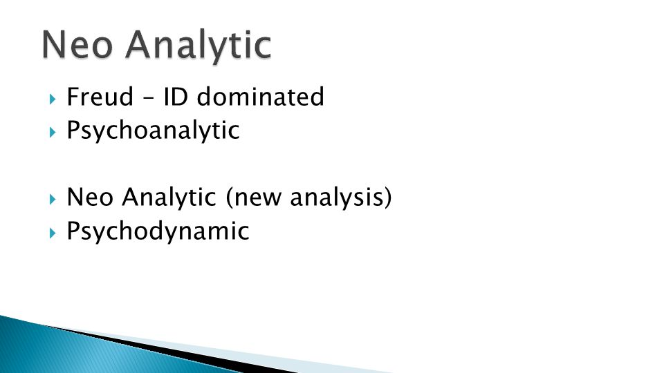  Freud – ID dominated  Psychoanalytic  Neo Analytic (new analysis)  Psychodynamic