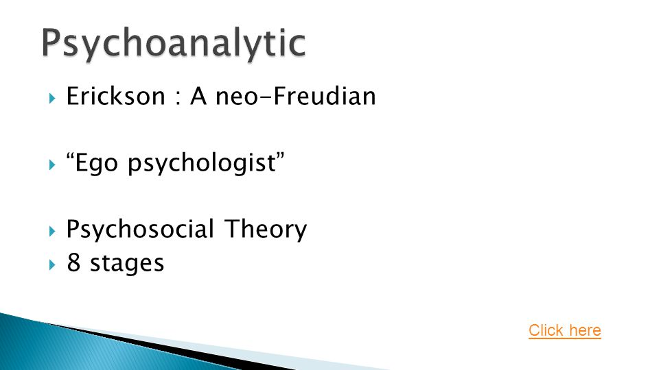 """ Erickson : A neo-Freudian  """"Ego psychologist""""  Psychosocial Theory  8 stages Click here"""