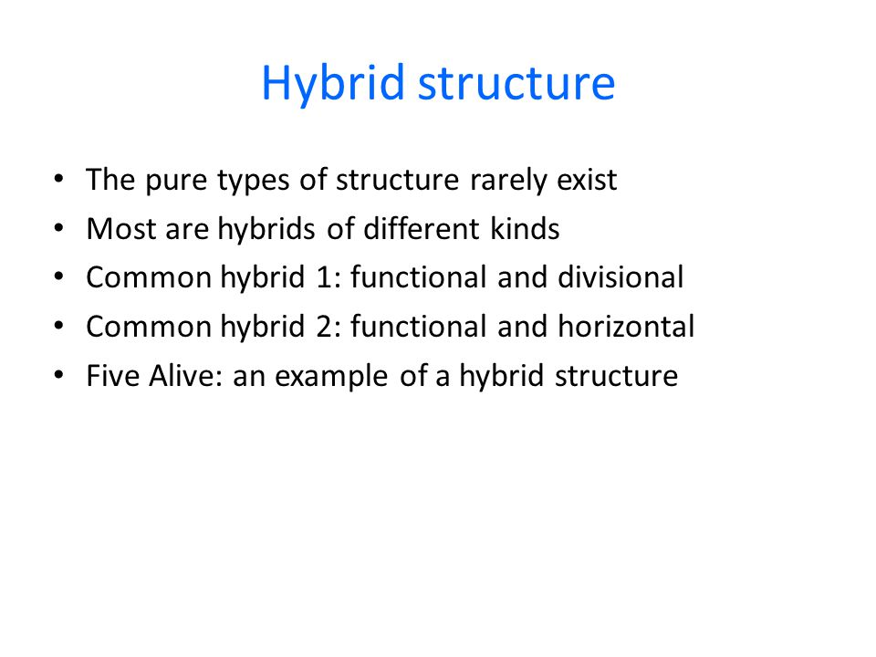 Hybrid structure The pure types of structure rarely exist The pure types of structure rarely exist Most are hybrids of different kinds Most are hybrid