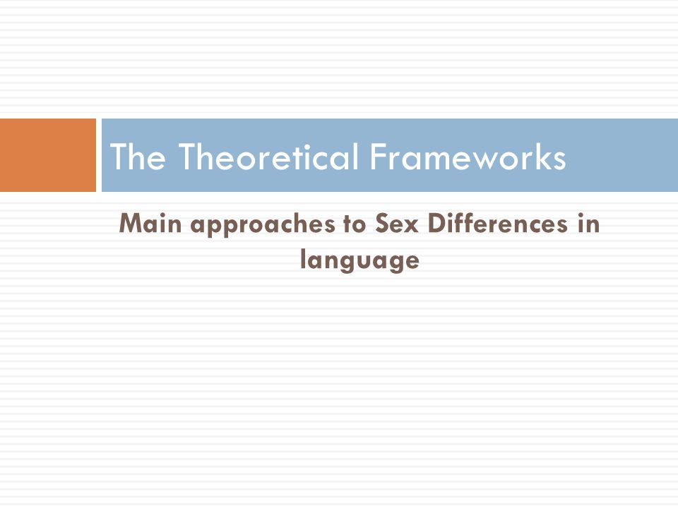 Main approaches to Sex Differences in language The Theoretical Frameworks