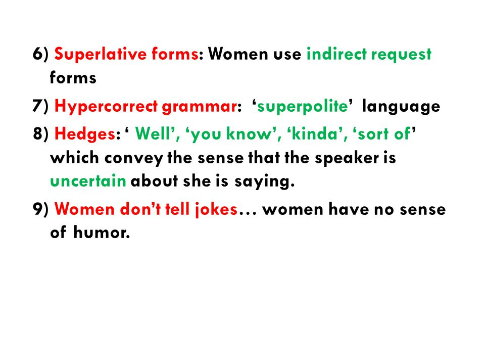 6) Superlative forms: Women use indirect request forms 7) Hypercorrect grammar: 'superpolite' language 8) Hedges: ' Well', 'you know', 'kinda', 'sort