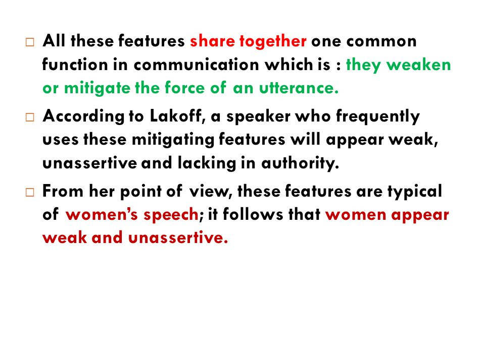  All these features share together one common function in communication which is : they weaken or mitigate the force of an utterance.  According to