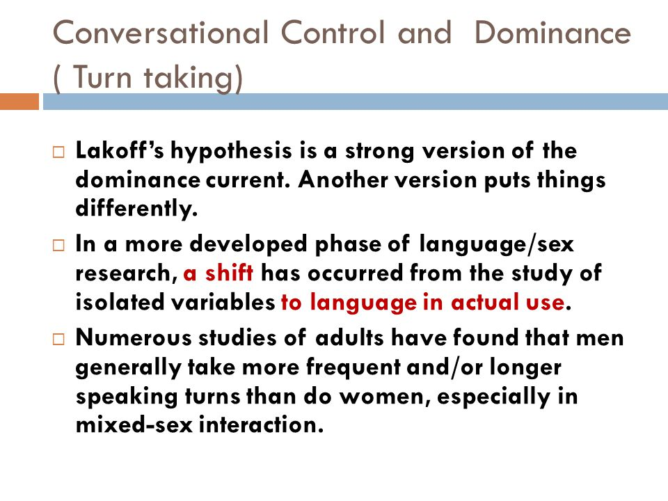 Conversational Control and Dominance ( Turn taking)  Lakoff's hypothesis is a strong version of the dominance current.