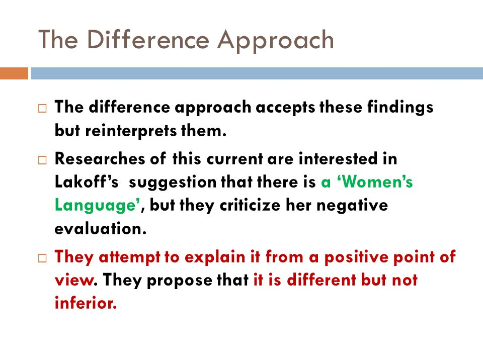 The Difference Approach  The difference approach accepts these findings but reinterprets them.