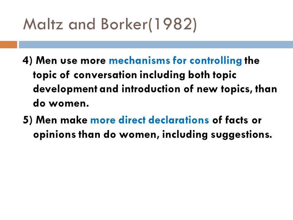 4) Men use more mechanisms for controlling the topic of conversation including both topic development and introduction of new topics, than do women.