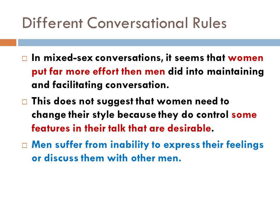  In mixed-sex conversations, it seems that women put far more effort then men did into maintaining and facilitating conversation.