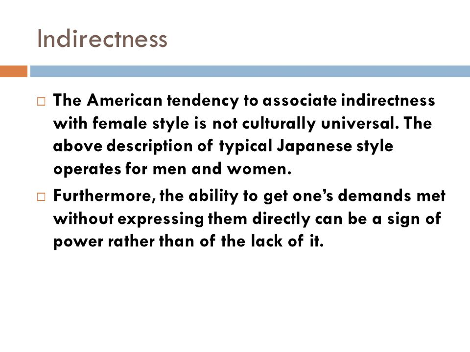  The American tendency to associate indirectness with female style is not culturally universal.