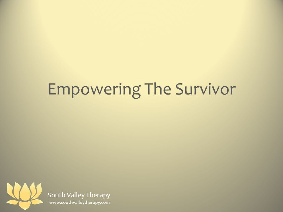 Empowering The Survivor South Valley Therapy www.southvalleytherapy.com