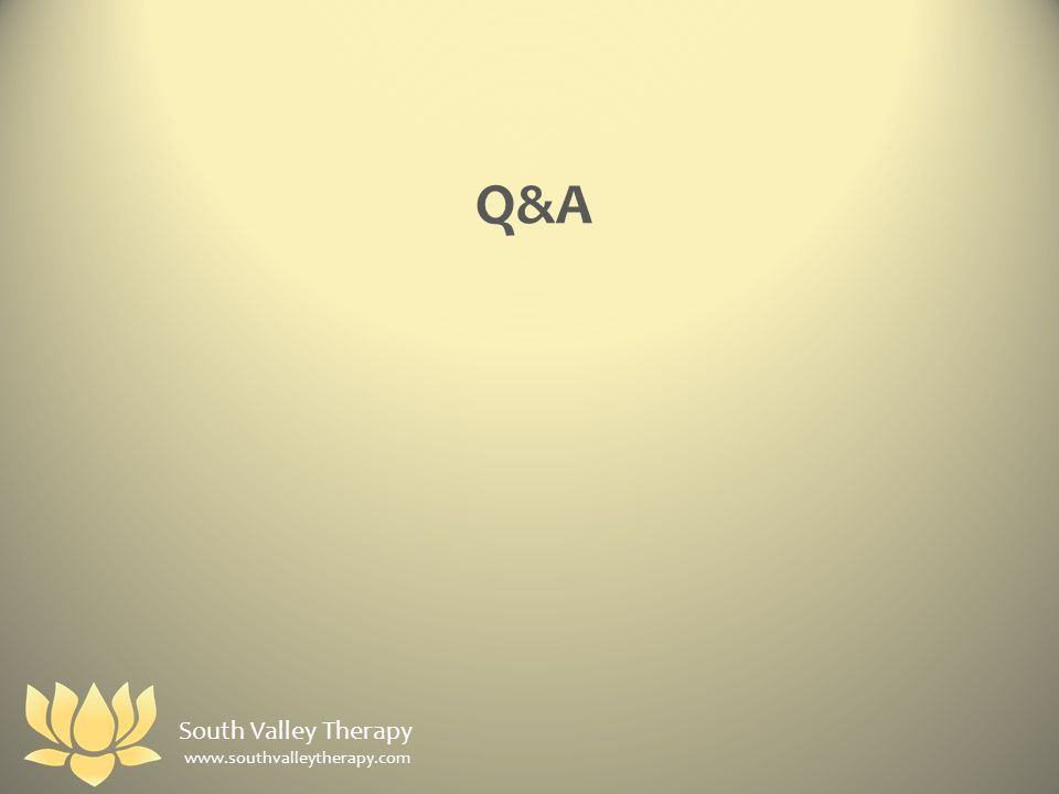 Q&A South Valley Therapy www.southvalleytherapy.com