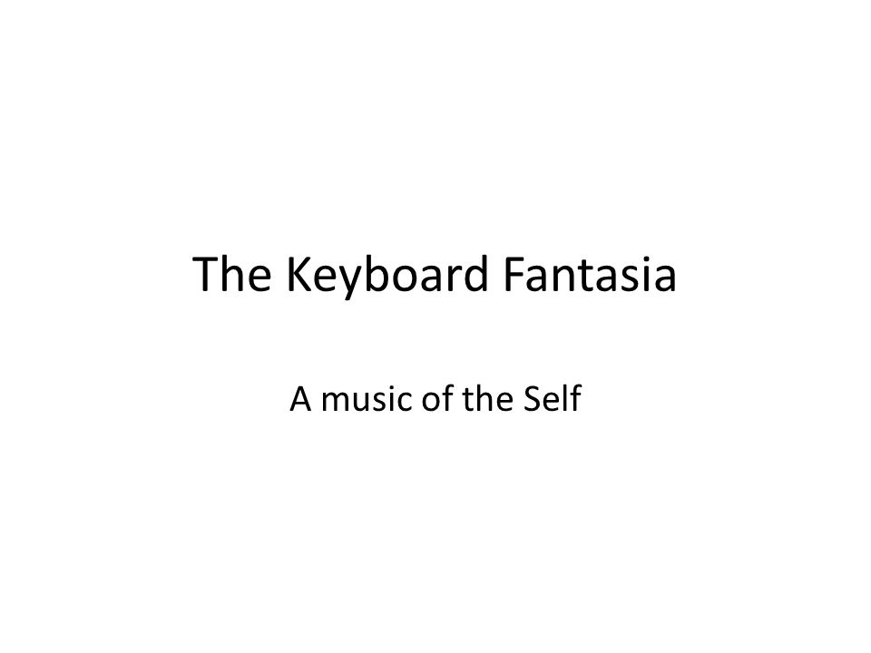 The Keyboard Fantasia A music of the Self