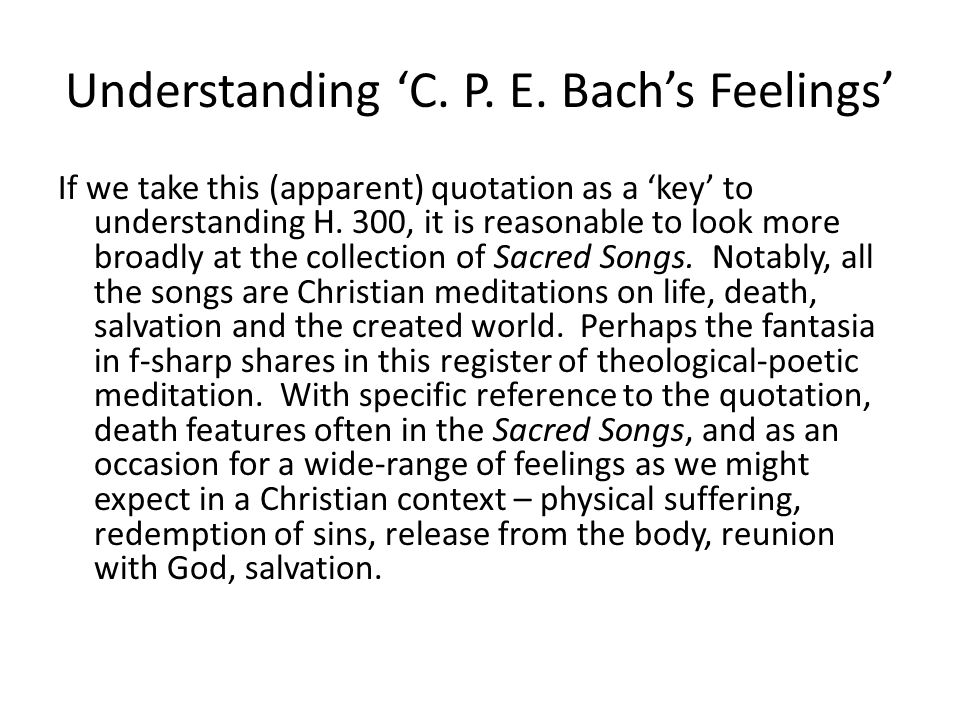 Understanding 'C. P. E. Bach's Feelings' If we take this (apparent) quotation as a 'key' to understanding H. 300, it is reasonable to look more broadl
