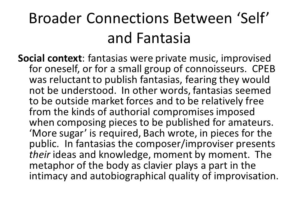 Broader Connections Between 'Self' and Fantasia Social context: fantasias were private music, improvised for oneself, or for a small group of connoisseurs.