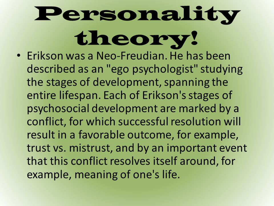 Personality theory. Erikson was a Neo-Freudian.