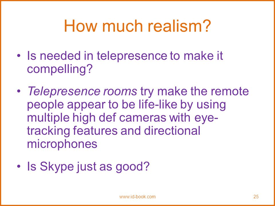 How much realism. Is needed in telepresence to make it compelling.