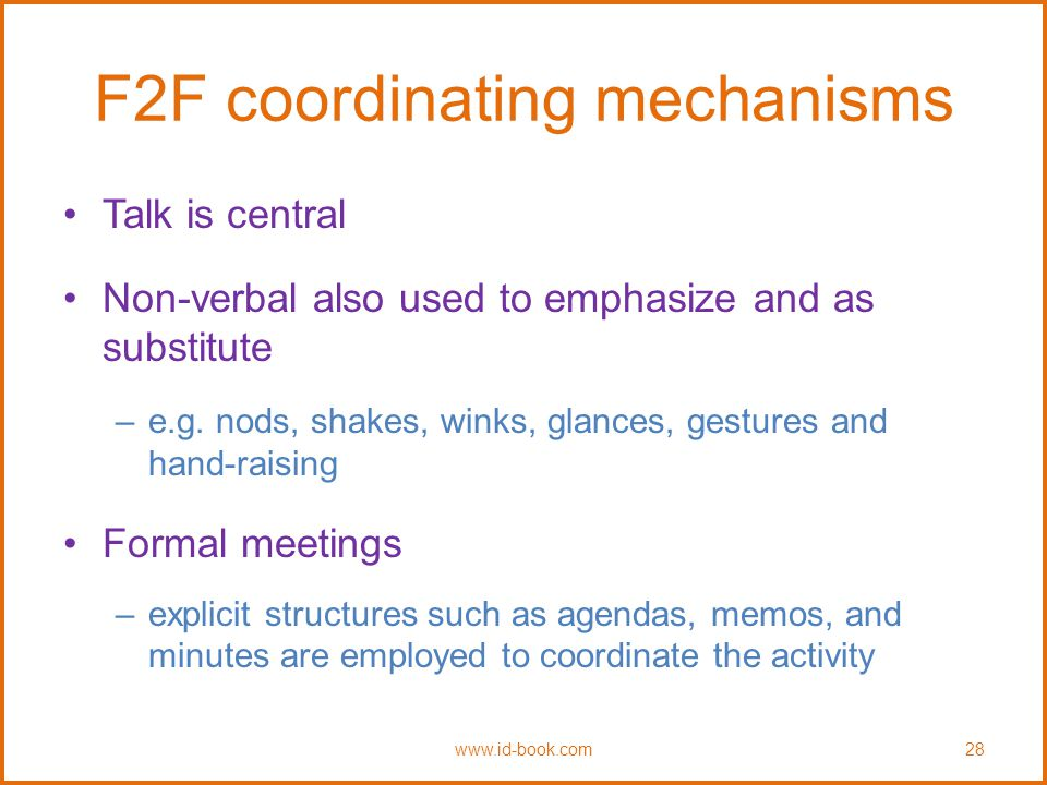 F2F coordinating mechanisms Talk is central Non-verbal also used to emphasize and as substitute –e.g.
