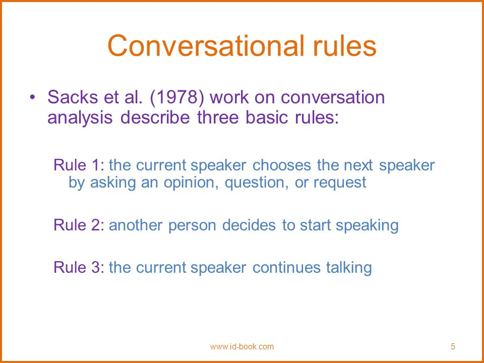 Conversational rules Turn-taking used to coordinate conversation –A: Shall we meet at 8.
