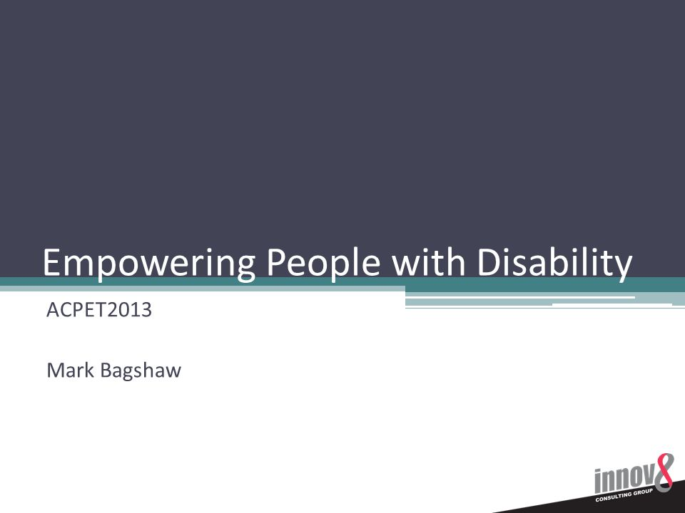 Empowering People with Disability ACPET2013 Mark Bagshaw