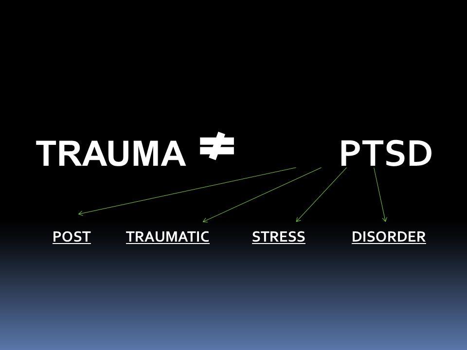 TRAUMA PTSD POST TRAUMATIC STRESS DISORDER