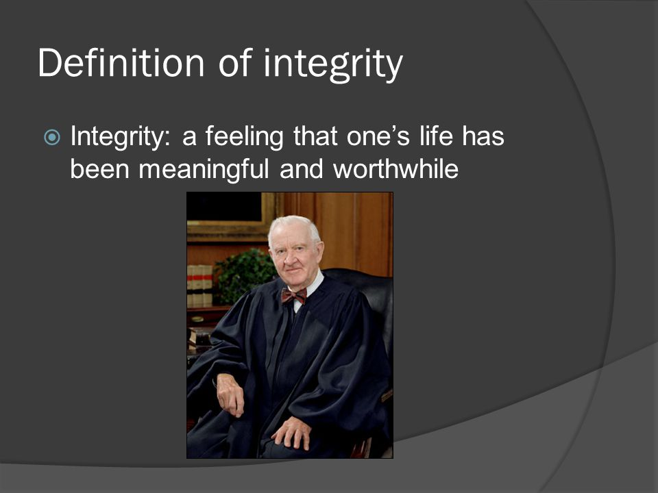 Definition of integrity  Integrity: a feeling that one's life has been meaningful and worthwhile