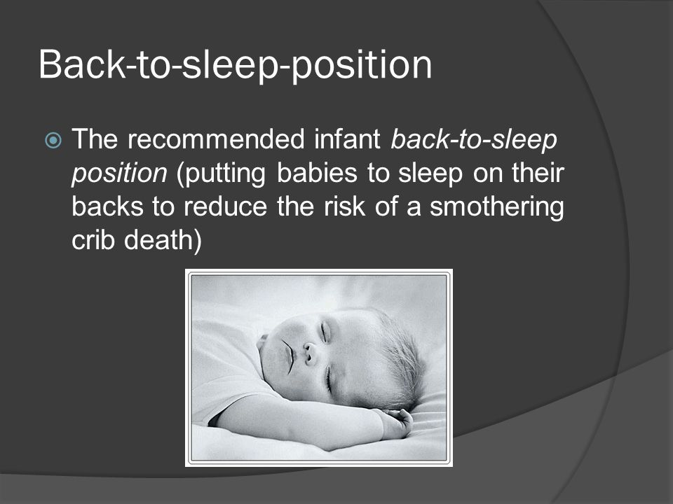 Back-to-sleep-position  The recommended infant back-to-sleep position (putting babies to sleep on their backs to reduce the risk of a smothering crib death)