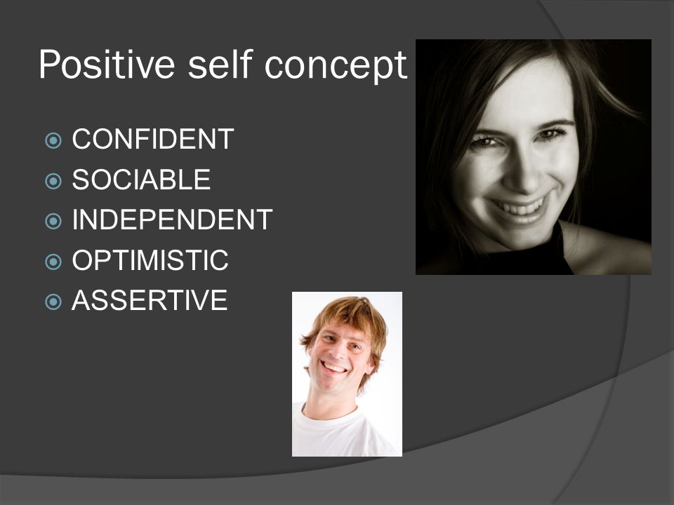 Positive self concept  CONFIDENT  SOCIABLE  INDEPENDENT  OPTIMISTIC  ASSERTIVE
