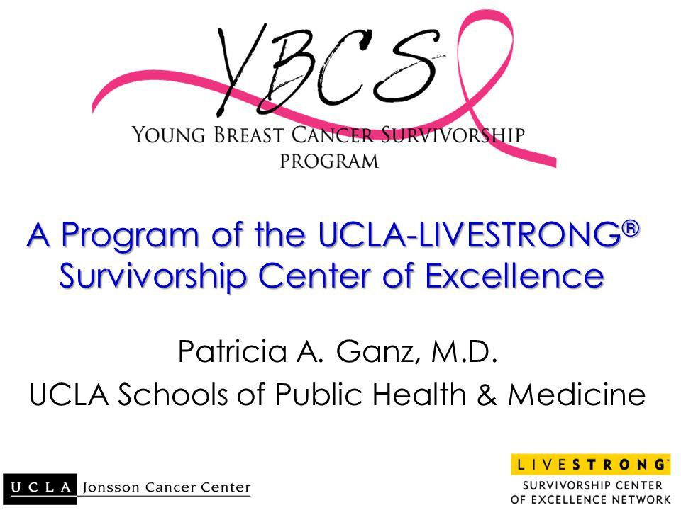 UCLA-LIVE STRONG ® Survivorship Center of Excellence: Testing Models of Survivorship Care UCLA