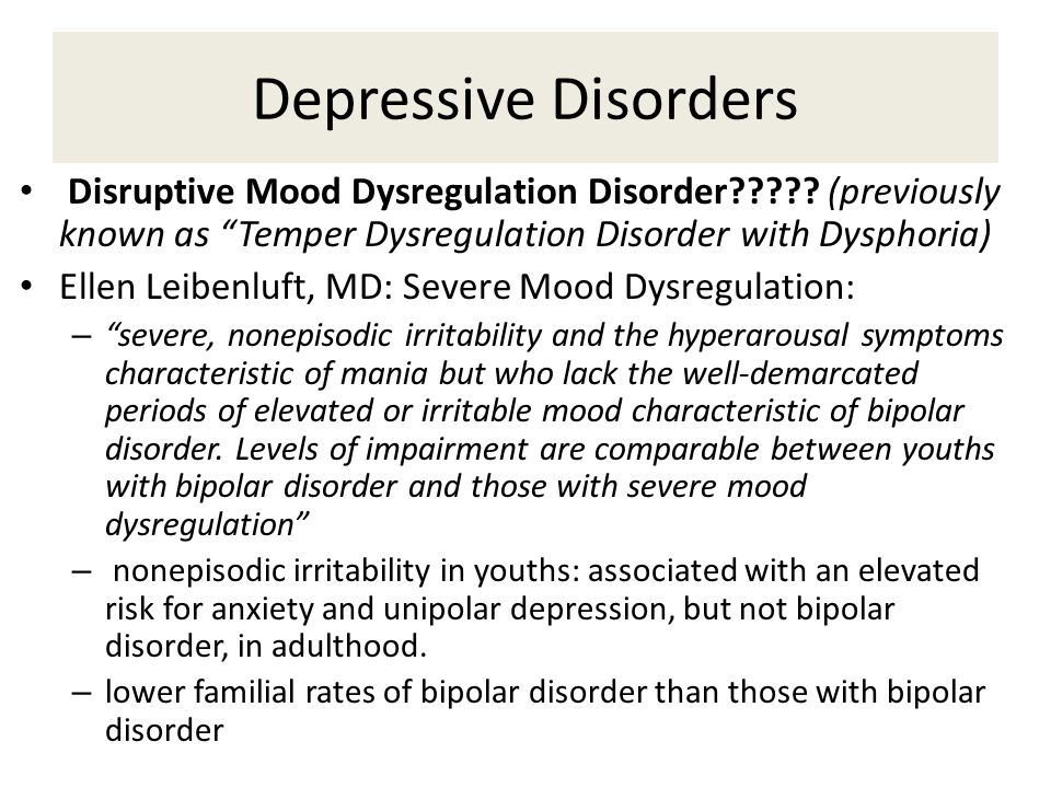Depressive Disorders Disruptive Mood Dysregulation Disorder .