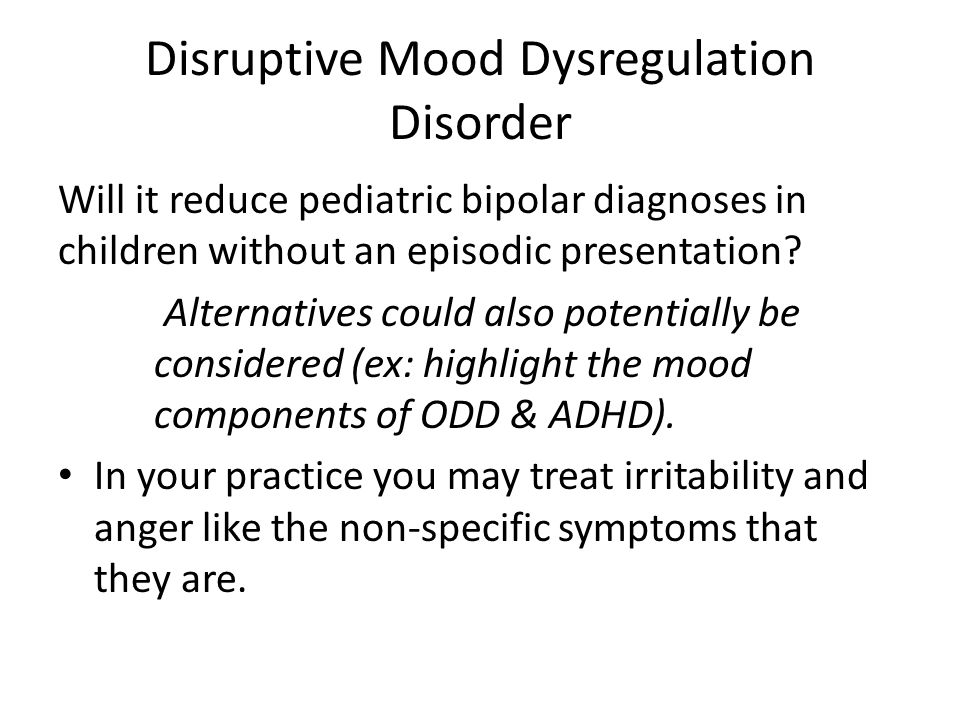 Disruptive Mood Dysregulation Disorder Will it reduce pediatric bipolar diagnoses in children without an episodic presentation.