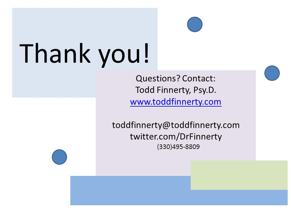 Thank you. Questions. Contact: Todd Finnerty, Psy.D.