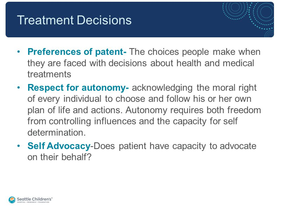 Who decides.Adult patient- able to understand treatment, risks, options and benefits.