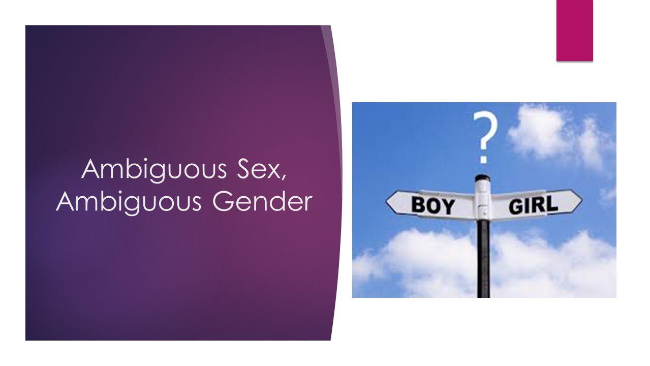 Ambiguous Sex, Ambiguous Gender