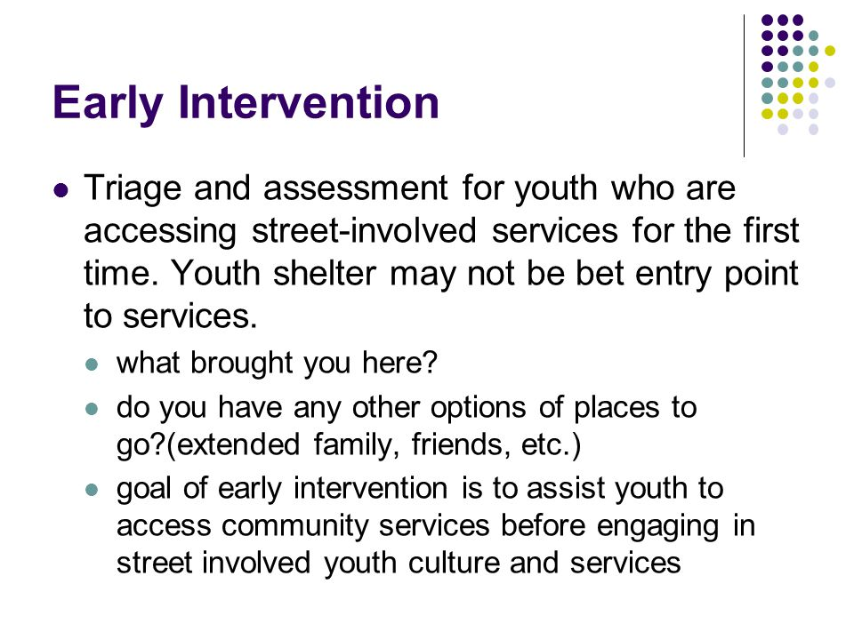 Early Intervention Triage and assessment for youth who are accessing street-involved services for the first time.
