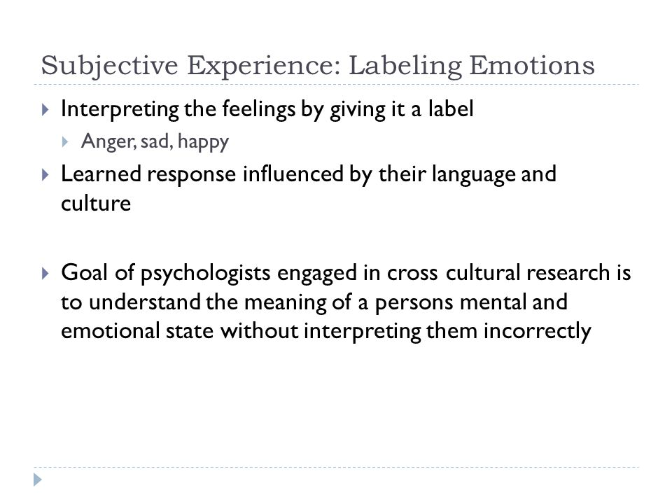 Theories of Emotion  Original thought of emotions were  Feeling emotion  Behavior that responded to emotion  Event leads to  Arousal leads to  Interpretation or  Emotion or  Reasoning or  Cognitive labels