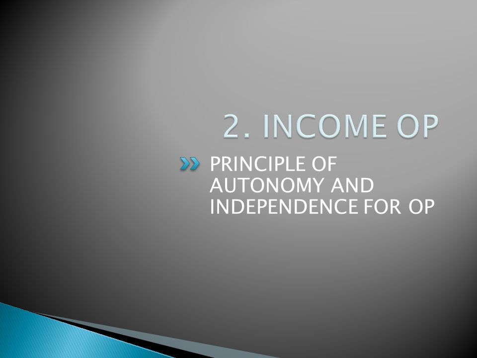 PRINCIPLE OF AUTONOMY AND INDEPENDENCE FOR OP
